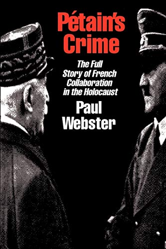 Petain's Crime: The Complete Story of French Collaboration in the Holocaust: Paul Webster