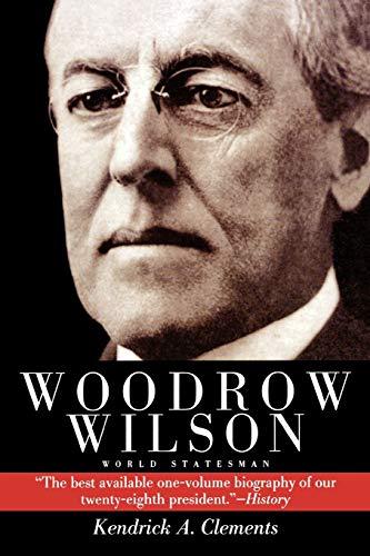 Woodrow Wilson: World Statesman: Clements, Kendricks A.