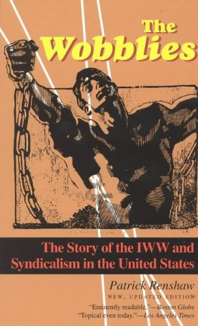 9781566632737: The Wobblies: The Story of the IWW and Syndicalism in the United States: The Story of Iww and Syndicalism in the United States