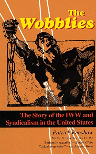 The Wobblies: The Story of the IWW: Renshaw, Patrick