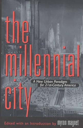 The Millennial City A New Urban Paradigm for 21st-Century America: Magnet, Myron, (Editor & ...