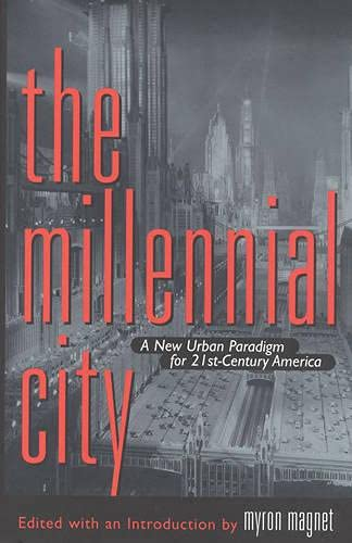 The Millennial City: A New Urban Paradigm for 21St-Century America. Signed .: Myron Magnet, Editor