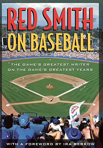 Red Smith on Baseball: The Game's Greatest Writer on the Game's Greatest Years (1566632897) by Red Smith