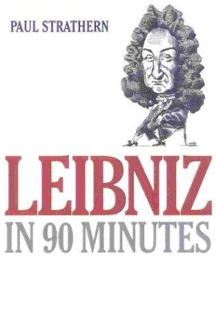 Leibniz in 90 Minutes (Philosophers in 90 Minutes Series).: Strathern, Paul.