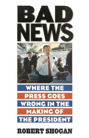 9781566633468: Bad News: Where the Press Goes Wrong in the Making of the President