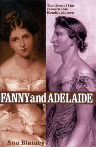 FANNY & ADELAIDE. The Lives of the Remarkable Kemble Sisters.