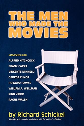 9781566633741: The Men Who Made the Movies: Interviews with Frank Capra, George Cukor, Howard Hawks, Alfred Hitchcock, Vincente Minnelli, King Vidor, Raoul Walsh,