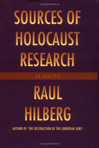 Sources of Holocaust Research: An Analysis: Raul Hilberg