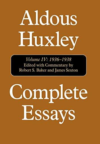 Complete Essays, Vol. 4: 1936-1938: Huxley, Aldous