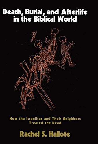 9781566634014: Death, Burial, and Afterlife in the Biblical World: How the Israelites and Their Neighbors Treated the Dead