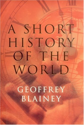 A Short History of the World: Blainey, Geoffrey