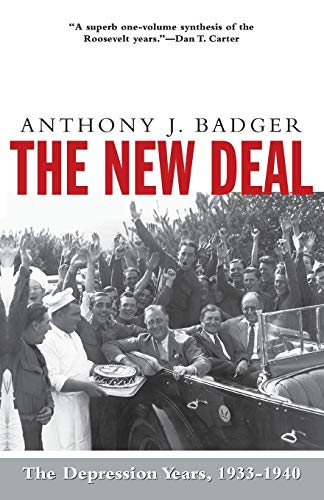 The New Deal: The Depression Years, 1933-1940: Badger, Anthony J.
