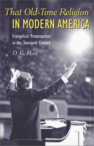 That Old-Time Religion in Modern America: Evangelical Protestantism in the Twentieth Century (American Ways Series) (1566634601) by D. G. Hart