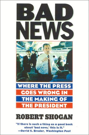9781566634700: Bad News: Where the Press Goes Wrong in the Making of the President