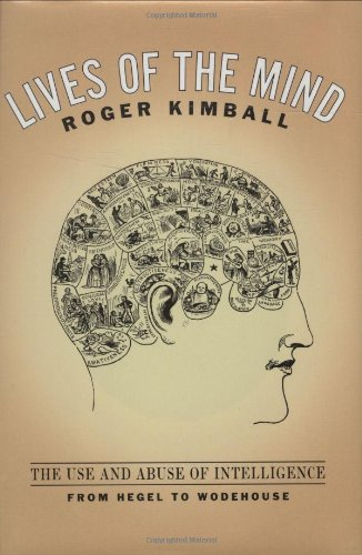 9781566634793: Lives of the Mind: The Use and Abuse of Intelligence from Hegel to Wodehouse