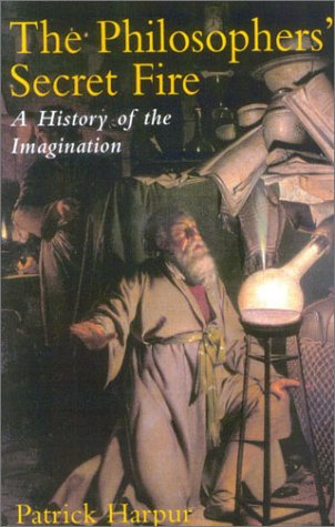 9781566634854: The Philosopher's Secret Fire: A History of the Imagination