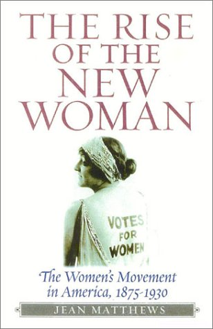 9781566635004: The Rise of the New Woman: The Women's Movement in America, 1875-1930 (American Ways Series)