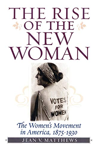 9781566635011: The Rise of the New Woman: The Women's Movement in America, 1875-1930 (American Ways Series)