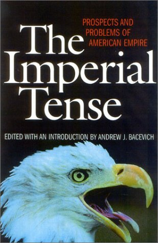 9781566635325: The Imperial Tense: Prospects and Problems of American Empire