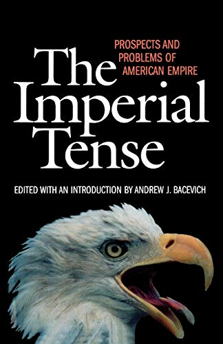 9781566635332: The Imperial Tense: Prospects and Problems of American Empire
