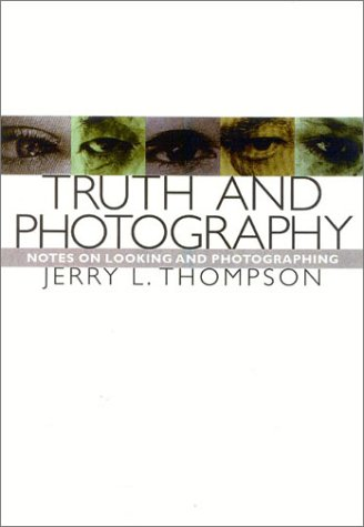 9781566635394: Truth and Photography: Notes on Looking and Photographing
