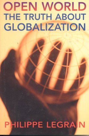 Open World: The Truth About Globalization: Legrain, Phillippe