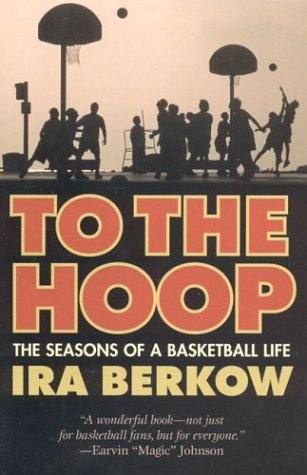 To the Hoop: The Seasons of a Basketball Life (1566635489) by Ira Berkow