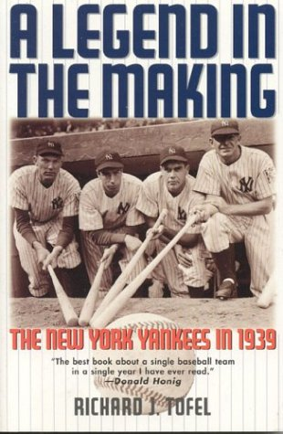 A Legend in the Making: The New York Yankees in 1939: Richard J. Tofel