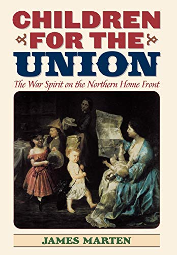 9781566635639: Children for the Union: The War Spirit on the Northern Home Front (American Childhoods Series)