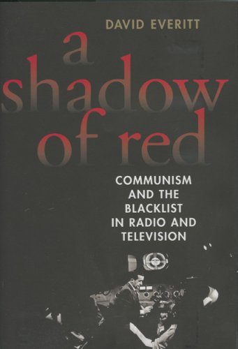 A Shadow of Red: Communism and the Blacklist in Radio and Television (1566635756) by Everitt, David