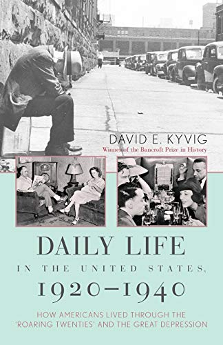 9781566635844: Daily Life in the United States, 1920-1940: How Americans Lived Through the Roaring Twenties and the Great Depression