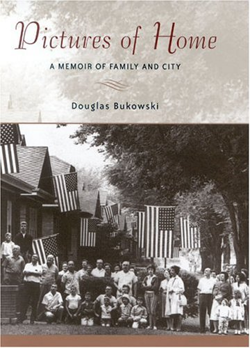 Pictures of Home: A Memoir of Family and City: Bukowski, Douglas