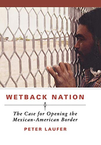 9781566635929: Wetback Nation: The Case for Opening the Mexican-American Border