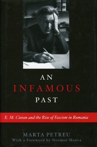 9781566636070: An Infamous Past: E.M. Cioran and the Rise of Fascism in Romania