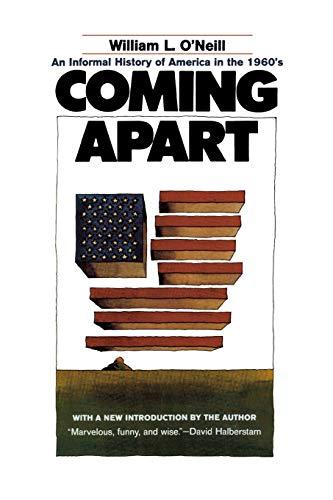 Coming Apart: An Informal History of America in the 1960s (1566636132) by O'Neill, William L.