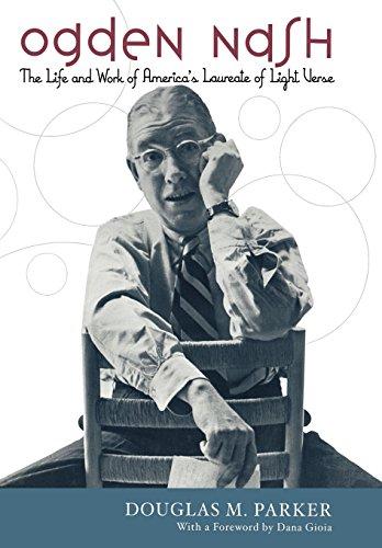 Ogden Nash: The Life and Work of: Douglas M. Parker,