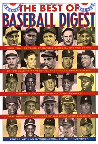 The Best of Baseball Digest: The Greatest Players, The Greatest Games, the Greatest Writers from the