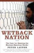 9781566636704: Wetback Nation: The Case for Opening the Mexican-American Border