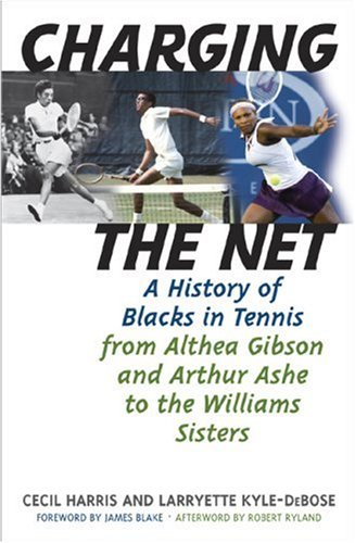 Charging the Net: A History of Blacks in Tennis from Althea Gibson and Arthur Ashe to the Williams ...