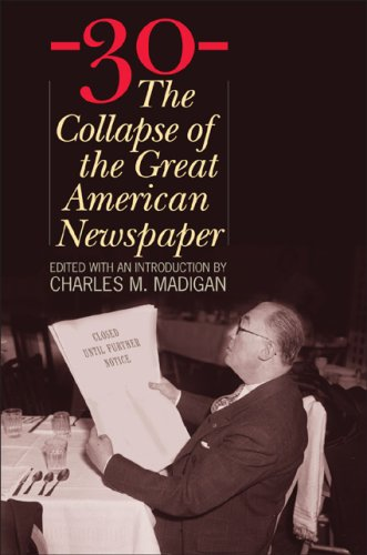 9781566637428: -30-: The Collapse of the Great American Newspaper