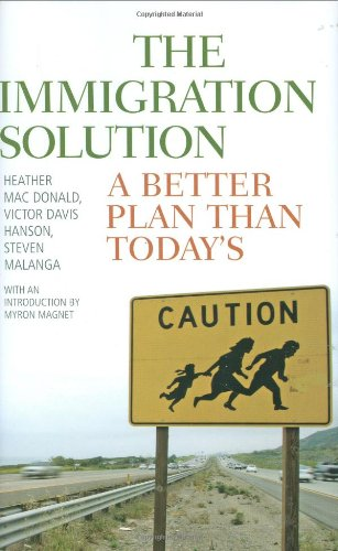 The Immigration Solution: A Better Plan Than: Heather Mac Donald,