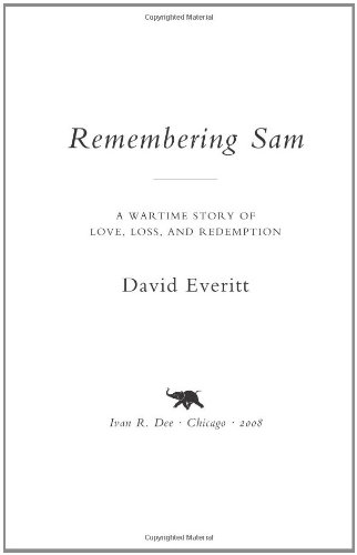 Remembering Sam: A Wartime Story of Love, Loss, and Redemption: Everitt, David