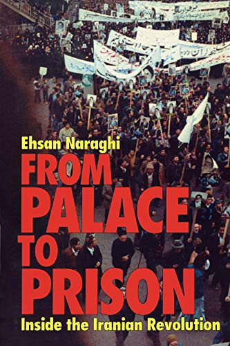From Palace to Prison: Inside the Iranian Revolution: Ehsan Naraghi