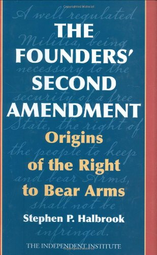 The Founders' Second Amendment: Origins of the Right to Bear Arms (Independent Studies in ...
