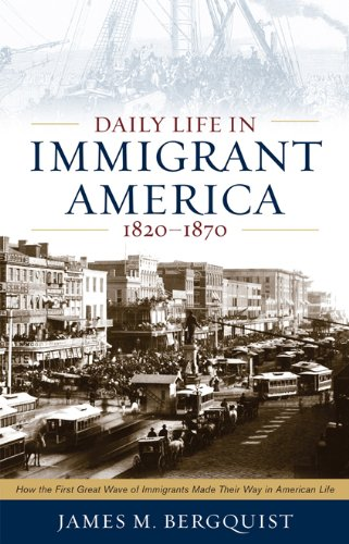 Daily Life in Immigrant America, 1820-1870: James M. Bergquist;