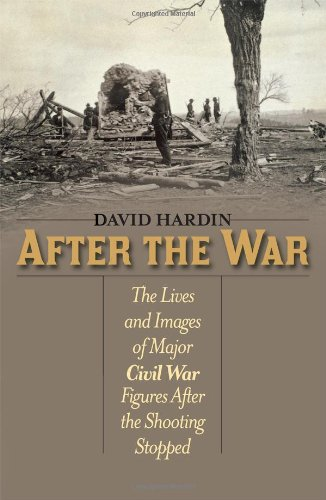 After the War: The Lives and Images of Major Civil War Figures After the Shooting Stopped: David ...