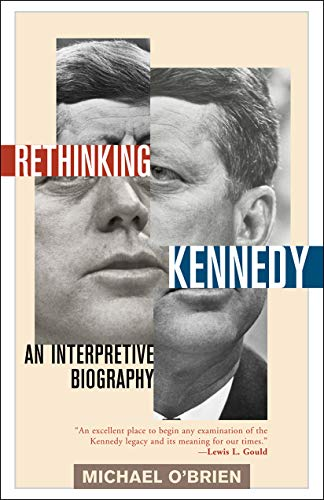 Rethinking Kennedy: An Interpretive Biography: O'Brien, Michael
