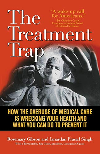9781566639378: The Treatment Trap: How the Overuse of Medical Care is Wrecking Your Health and What You Can Do to Prevent It