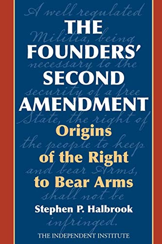 9781566639712: The Founders' Second Amendment: Origins of the Right to Bear Arms (Independent Studies in Political Economy)