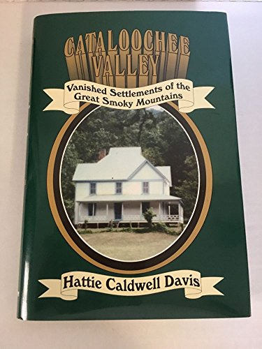 Cataloochee Valley: Vanished Settlements of the Great Smoky Mountains: Davis, Hattie Caldwell